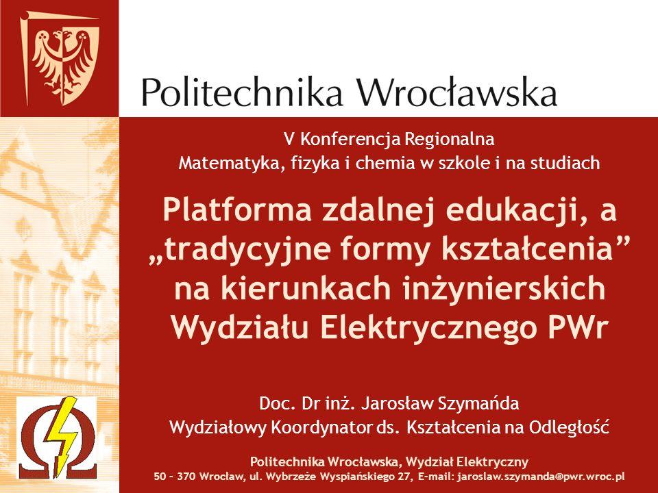 Platforma zdalnej edukacji, a tradycyjne formy kształcenia na kierunkach inżynierskich Wydziału Elektrycznego PWr Doc. Dr inż. Jarosław Szymańda Wydzi