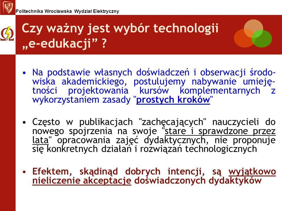 Politechnika Wrocławska Wydział Elektryczny Czy ważny jest wybór technologii e-edukacji ? Na podstawie własnych doświadczeń i obserwacji środo- wiska