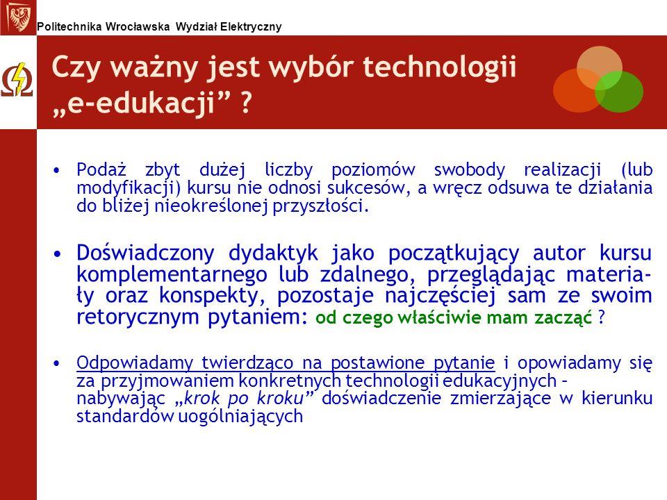 Politechnika Wrocławska Wydział Elektryczny Czy ważny jest wybór technologii e-edukacji ? Podaż zbyt dużej liczby poziomów swobody realizacji (lub mod