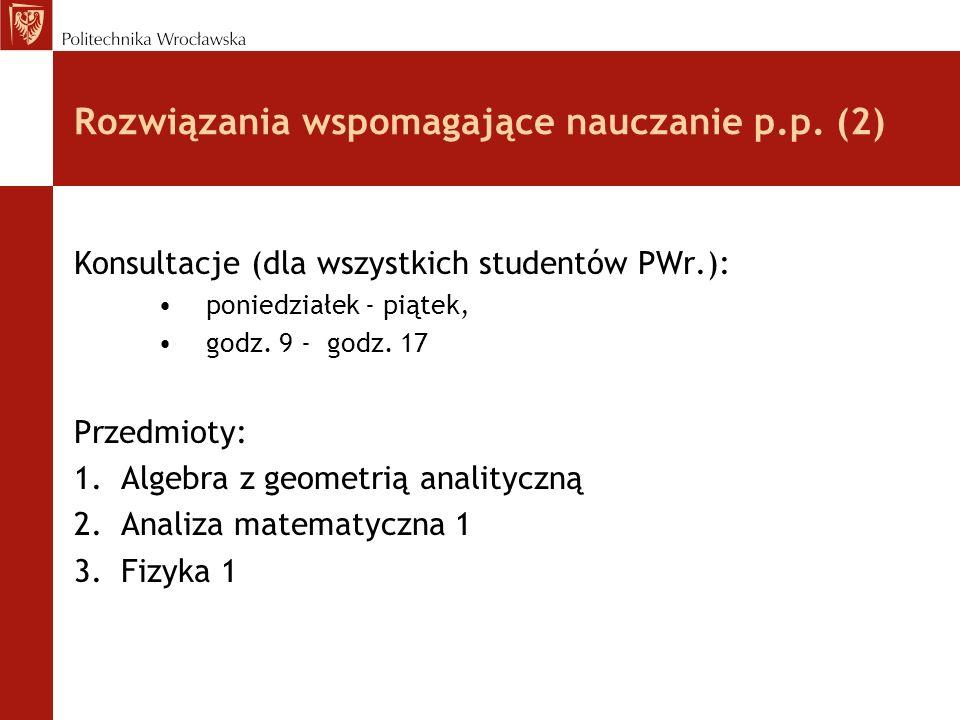 Rozwiązania wspomagające nauczanie p.p. (2) Konsultacje (dla wszystkich studentów PWr.): poniedziałek - piątek, godz. 9 - godz. 17 Przedmioty: 1.Algeb