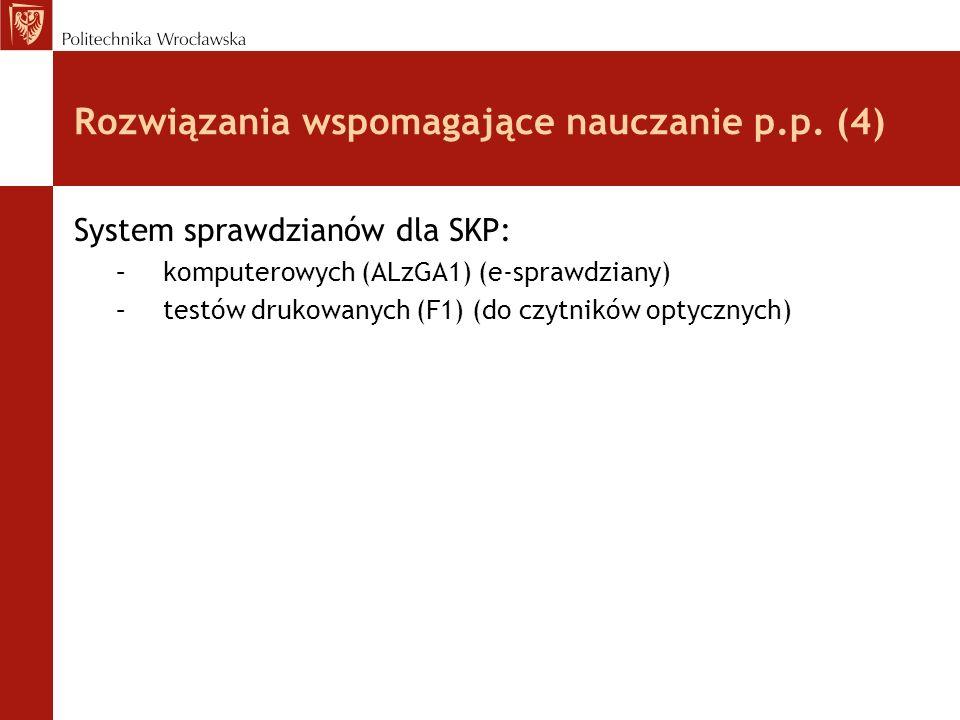 Rozwiązania wspomagające nauczanie p.p. (4) System sprawdzianów dla SKP: –komputerowych (ALzGA1) (e-sprawdziany) –testów drukowanych (F1) (do czytnikó