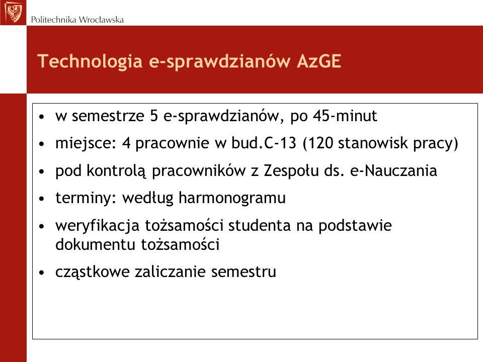 Technologia e-sprawdzianów AzGE w semestrze 5 e-sprawdzianów, po 45-minut miejsce: 4 pracownie w bud.C-13 (120 stanowisk pracy) pod kontrolą pracowników z Zespołu ds.