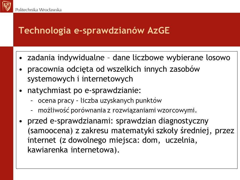 Technologia e-sprawdzianów AzGE zadania indywidualne – dane liczbowe wybierane losowo pracownia odcięta od wszelkich innych zasobów systemowych i internetowych natychmiast po e-sprawdzianie: –ocena pracy – liczba uzyskanych punktów –możliwość porównania z rozwiązaniami wzorcowymi.