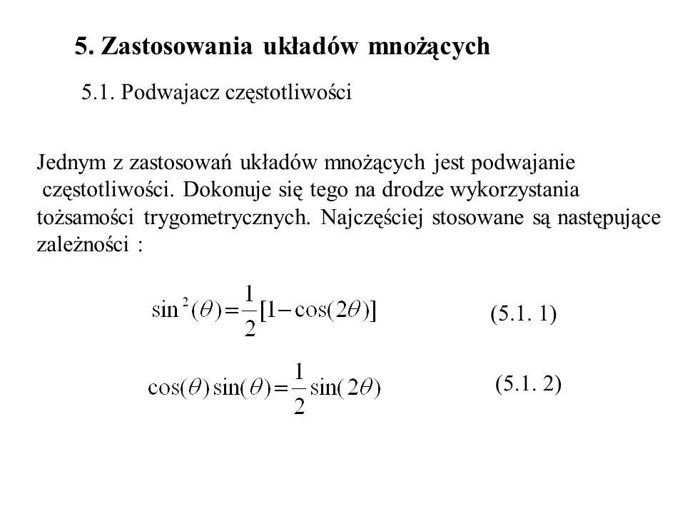 5. Zastosowania układów mnożących 5.1. Podwajacz częstotliwości Jednym z zastosowań układów mnożących jest podwajanie częstotliwości. Dokonuje się teg