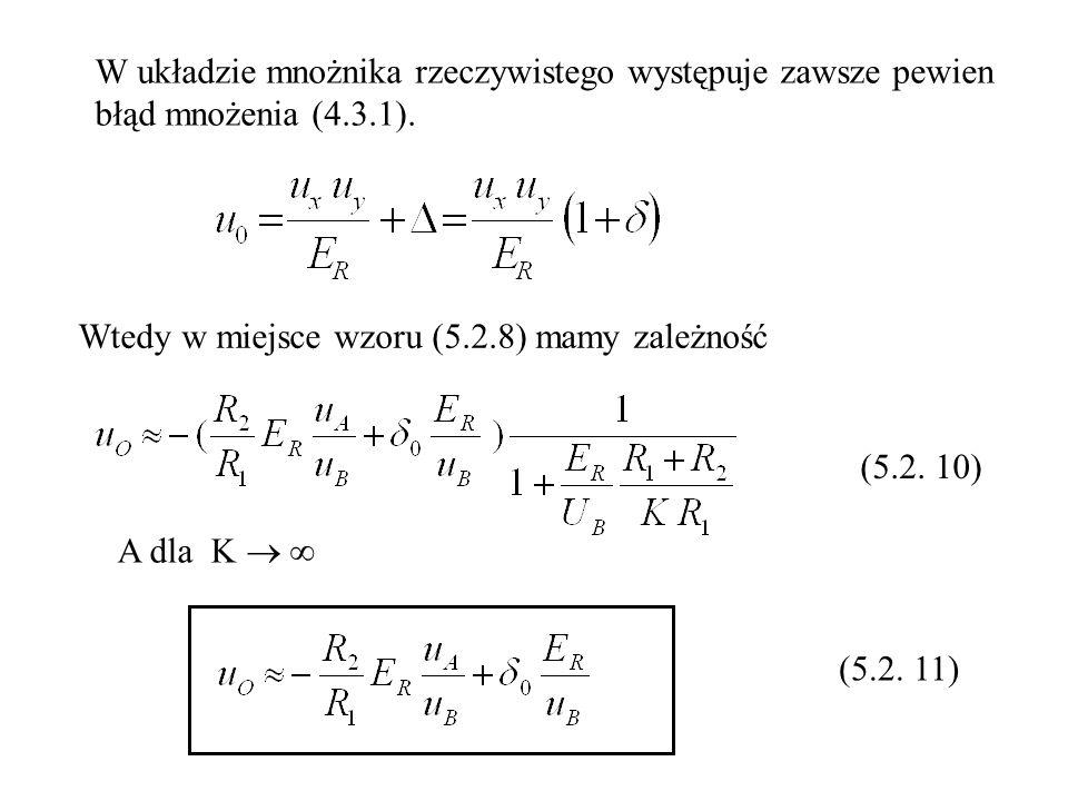 W układzie mnożnika rzeczywistego występuje zawsze pewien błąd mnożenia (4.3.1). Wtedy w miejsce wzoru (5.2.8) mamy zależność (5.2. 10) A dla K (5.2.