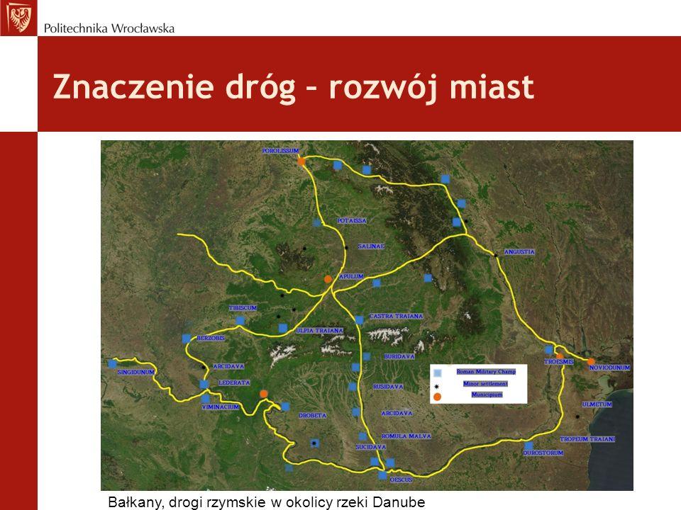 Znaczenie dróg – rozwój miast Bałkany, drogi rzymskie w okolicy rzeki Danube