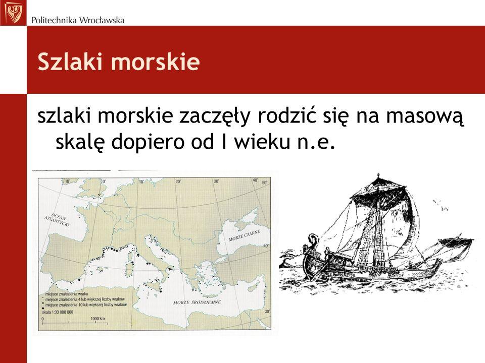 Szlaki morskie szlaki morskie zaczęły rodzić się na masową skalę dopiero od I wieku n.e.