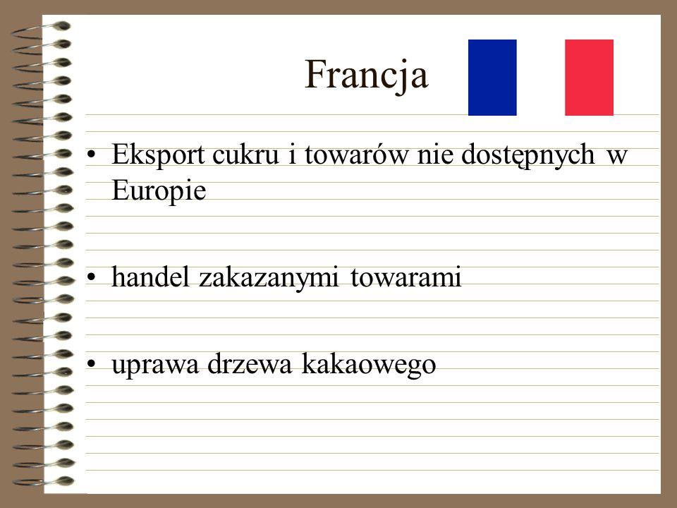 Francja Eksport cukru i towarów nie dostępnych w Europie handel zakazanymi towarami uprawa drzewa kakaowego