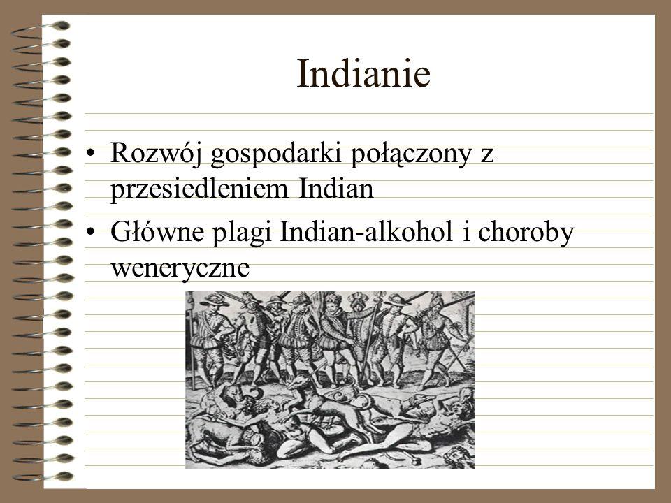 Indianie Rozwój gospodarki połączony z przesiedleniem Indian Główne plagi Indian-alkohol i choroby weneryczne