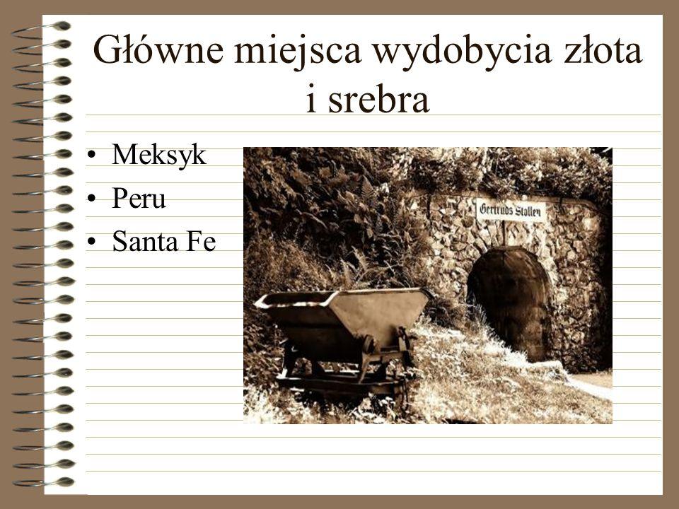 Główne miejsca wydobycia złota i srebra Meksyk Peru Santa Fe