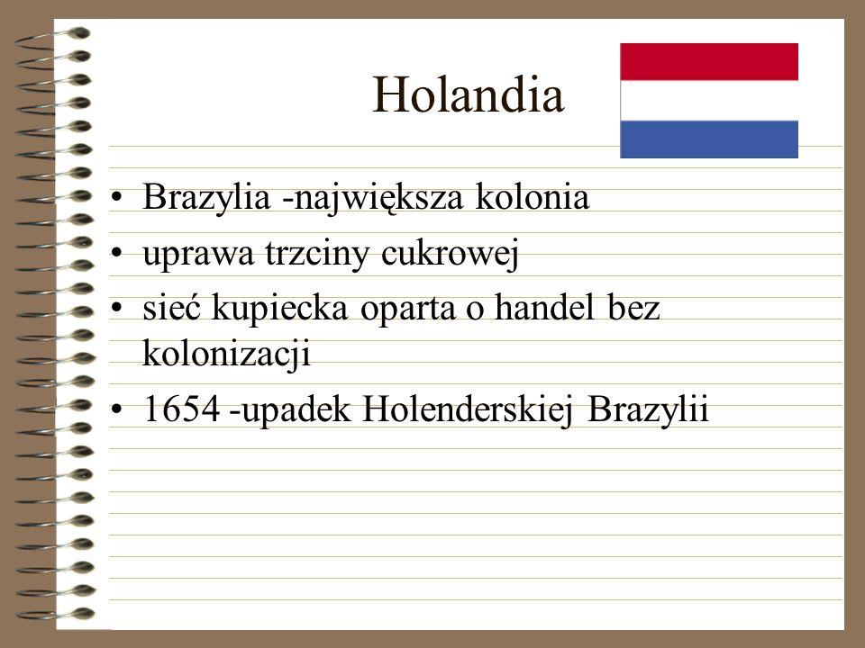 Holandia Brazylia -największa kolonia uprawa trzciny cukrowej sieć kupiecka oparta o handel bez kolonizacji 1654 -upadek Holenderskiej Brazylii