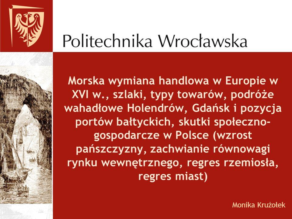 Morska wymiana handlowa w Europie w XVI w., szlaki, typy towarów, podróże wahadłowe Holendrów, Gdańsk i pozycja portów bałtyckich, skutki społeczno- g