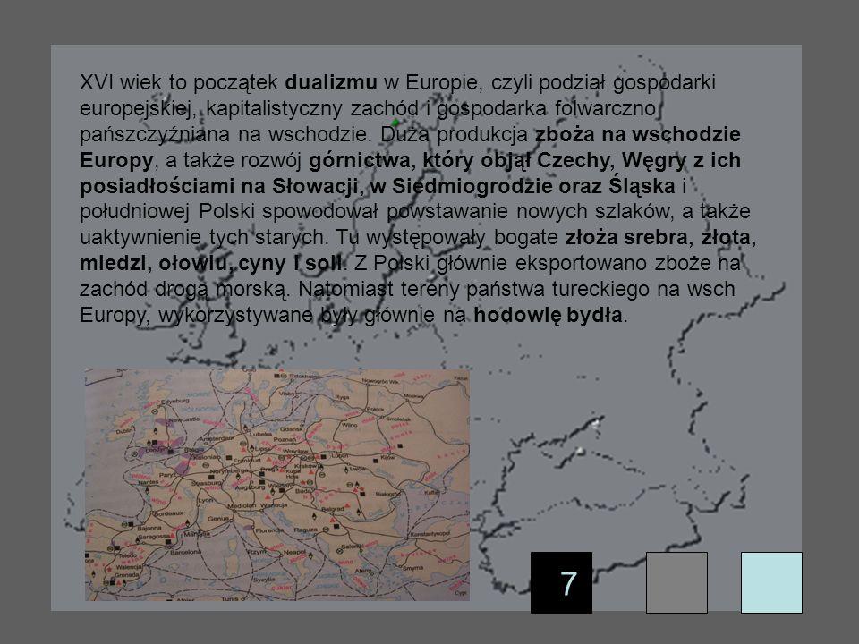7 XVI wiek to początek dualizmu w Europie, czyli podział gospodarki europejskiej, kapitalistyczny zachód i gospodarka folwarczno pańszczyźniana na wsc