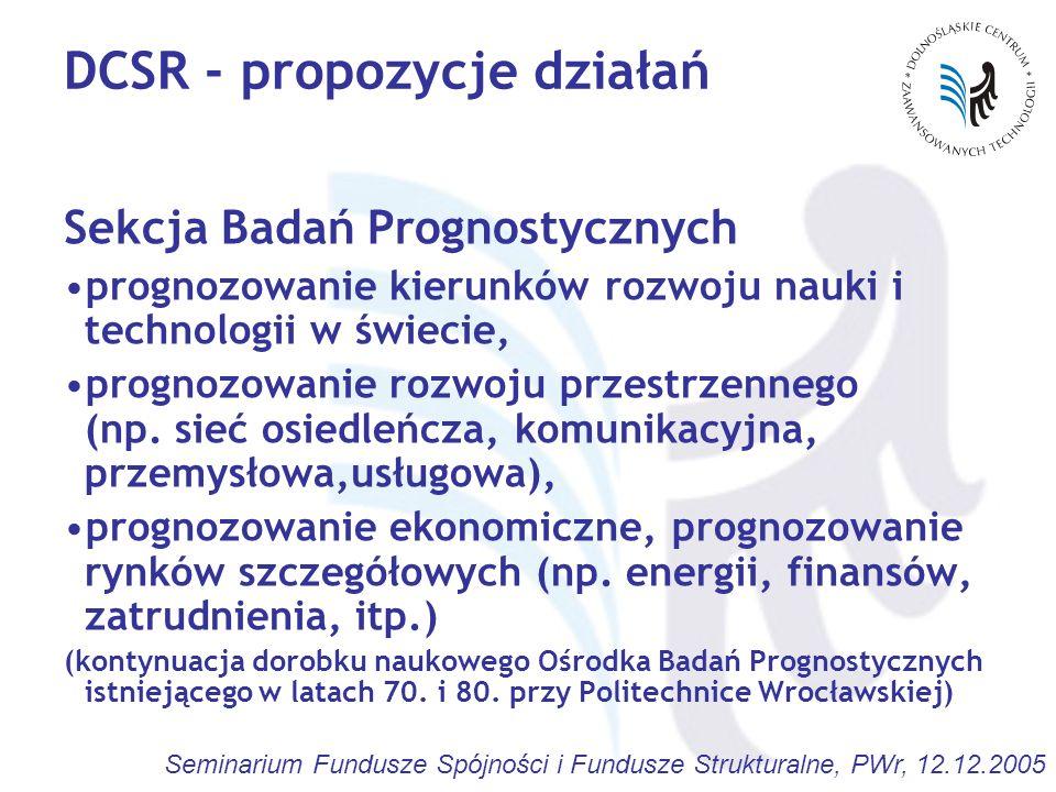 Seminarium Fundusze Spójności i Fundusze Strukturalne, PWr, 12.12.2005 DCSR - propozycje działań Sekcja Badań Prognostycznych prognozowanie kierunków