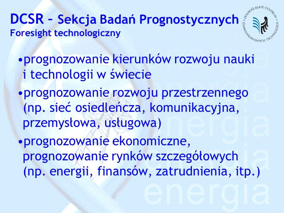 DCSR – Sekcja Badań Prognostycznych Foresight technologiczny prognozowanie kierunków rozwoju nauki i technologii w świecie prognozowanie rozwoju przes