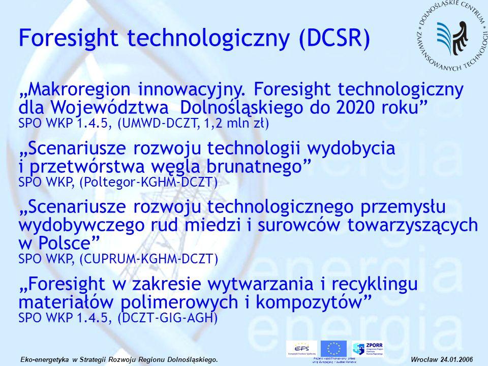 Foresight technologiczny (DCSR) Makroregion innowacyjny. Foresight technologiczny dla Województwa Dolnośląskiego do 2020 roku SPO WKP 1.4.5, (UMWD-DCZ