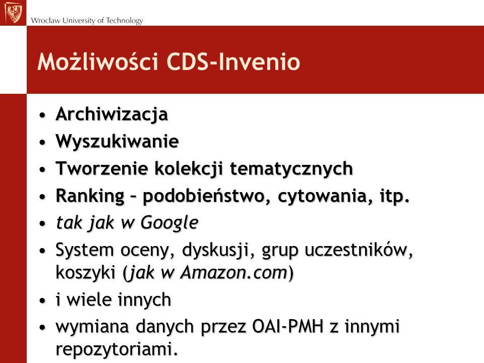 Możliwości CDS-Invenio ArchiwizacjaArchiwizacja WyszukiwanieWyszukiwanie Tworzenie kolekcji tematycznychTworzenie kolekcji tematycznych Ranking – podo