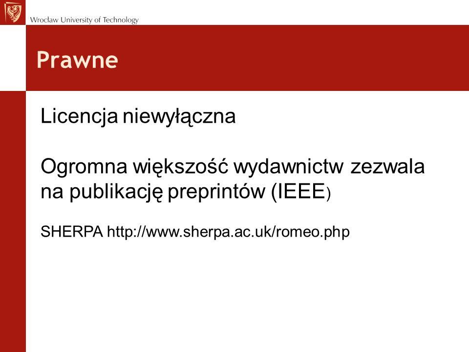 Prawne Licencja niewyłączna Ogromna większość wydawnictw zezwala na publikację preprintów (IEEE ) SHERPA http://www.sherpa.ac.uk/romeo.php