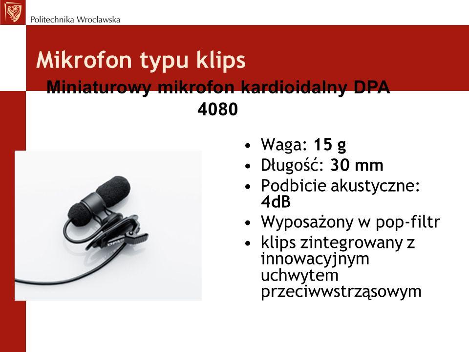Mikrofon typu klips Waga: 15 g Długość: 30 mm Podbicie akustyczne: 4dB Wyposażony w pop-filtr klips zintegrowany z innowacyjnym uchwytem przeciwwstrząsowym Miniaturowy mikrofon kardioidalny DPA 4080