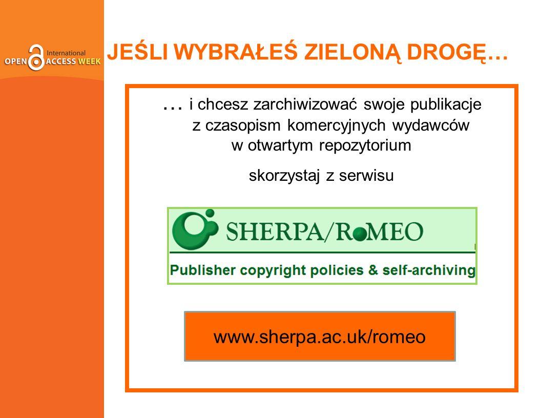 JEŚLI WYBRAŁEŚ ZIELONĄ DROGĘ… … i chcesz zarchiwizować swoje publikacje z czasopism komercyjnych wydawców w otwartym repozytorium skorzystaj z serwisu www.sherpa.ac.uk/romeo