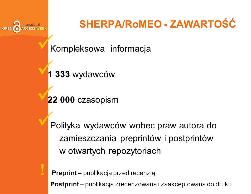 SHERPA/RoMEO - ZAWARTOŚĆ Kompleksowa informacja 1 333 wydawców 22 000 czasopism Polityka wydawców wobec praw autora do zamieszczania preprintów i postprintów w otwartych repozytoriach .