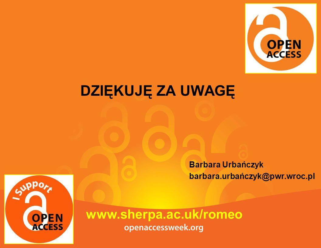 www.sherpa.ac.uk/romeo DZIĘKUJĘ ZA UWAGĘ Barbara Urbańczyk barbara.urbańczyk@pwr.wroc.pl