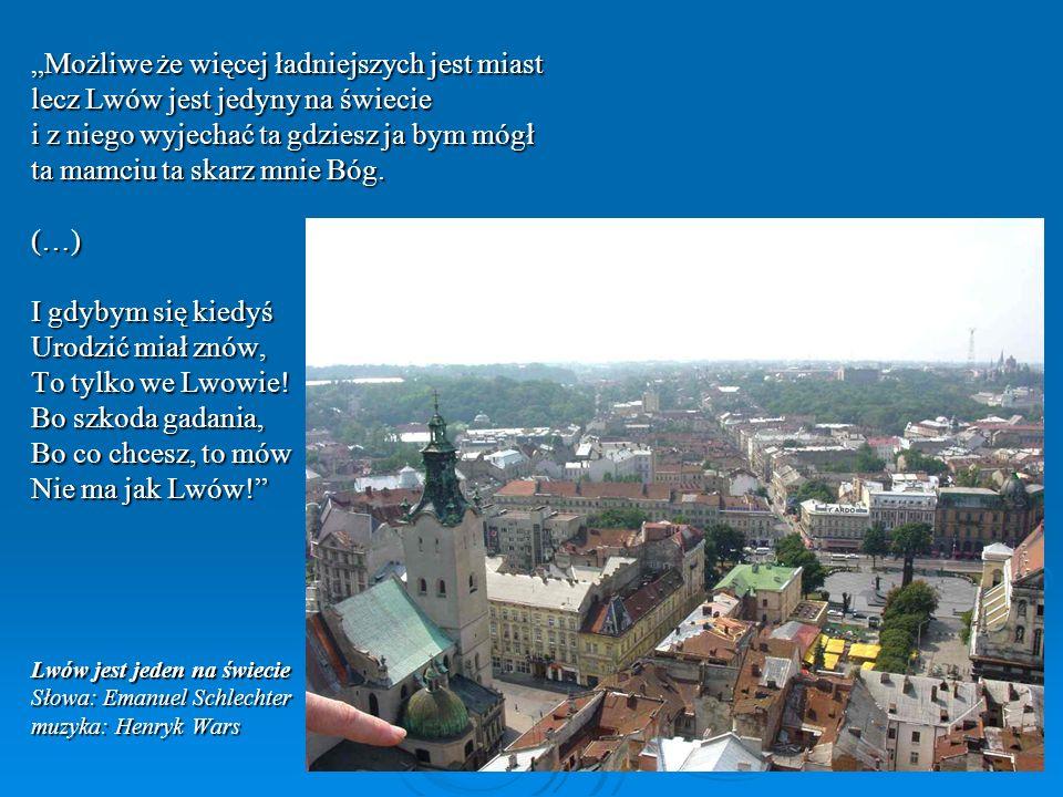 Możliwe że więcej ładniejszych jest miast lecz Lwów jest jedyny na świecie i z niego wyjechać ta gdziesz ja bym mógł ta mamciu ta skarz mnie Bóg. (…)