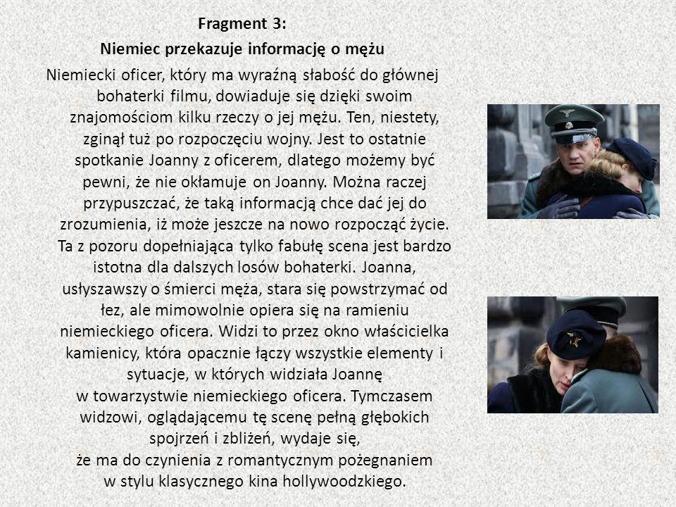 Fragment 3: Niemiec przekazuje informację o mężu Niemiecki oficer, który ma wyraźną słabość do głównej bohaterki filmu, dowiaduje się dzięki swoim znajomościom kilku rzeczy o jej mężu.