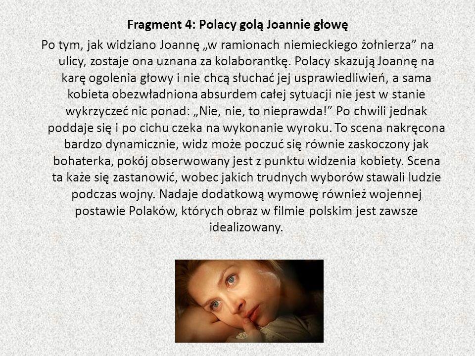 Fragment 4: Polacy golą Joannie głowę Po tym, jak widziano Joannę w ramionach niemieckiego żołnierza na ulicy, zostaje ona uznana za kolaborantkę.