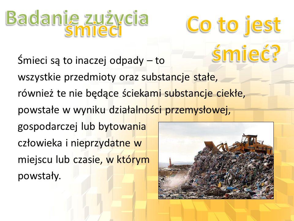 Śmieci są to inaczej odpady – to wszystkie przedmioty oraz substancje stałe, również te nie będące ściekami substancje ciekłe, powstałe w wyniku dział