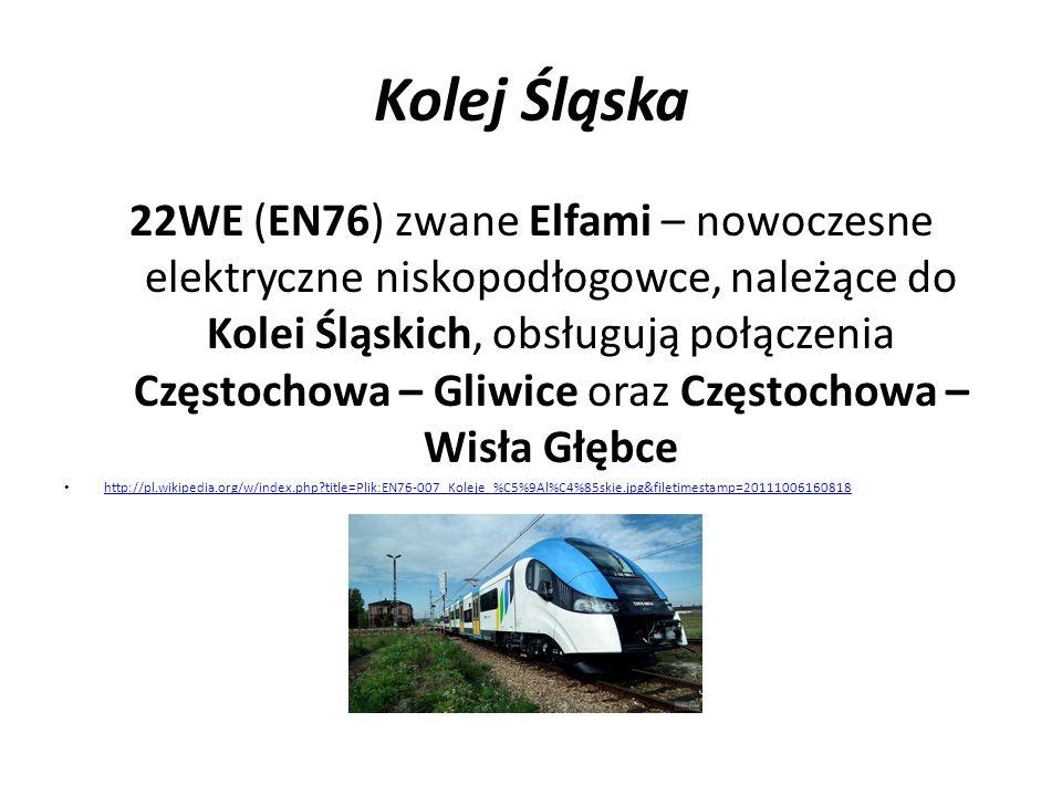 Kolej Śląska 22WE (EN76) zwane Elfami – nowoczesne elektryczne niskopodłogowce, należące do Kolei Śląskich, obsługują połączenia Częstochowa – Gliwice