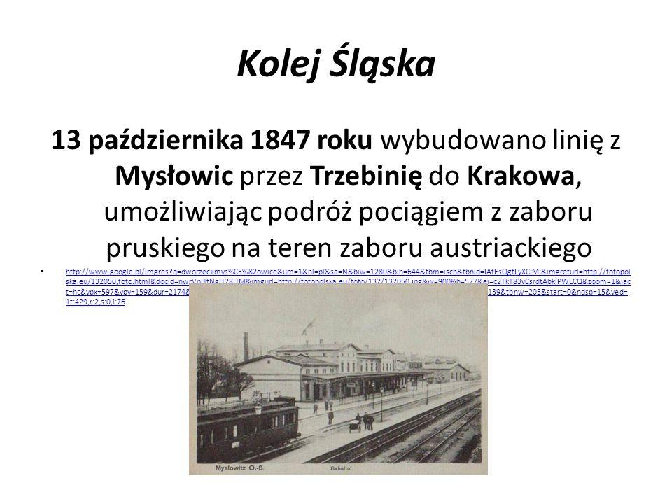 Kolej Śląska Pierwsze połączenie kolejowe na Górnym Śląsku powstało w 1847 roku, był to odcinek z Zabrza do Gliwic http://www.google.pl/imgres?q=dworzec+gliwice&um=1&hl=pl&biw=1280&bih=644&tbm=isch&tbnid=Gjf9xDSonCxOdM:&imgrefurl=http://www.b ytom.webd.pl/index.php%3Fmenu%3Dgliwice%26podstrona%3Dgliwice_dworzec%26page%3D1&docid=ZVOMoXhun9wPQM&imgurl=http://www.b ytom.webd.pl/img/gliwice/dworzec11.jpg&w=528&h=338&ei=enTkT6qhE8zDswbTh- i8CQ&zoom=1&iact=hc&vpx=959&vpy=180&dur=328&hovh=180&hovw=281&tx=164&ty=101&sig=102719873955585942928&page=3&tbnh=141& tbnw=200&start=35&ndsp=20&ved=1t:429,r:9,s:35,i:211 http://www.google.pl/imgres?q=dworzec+gliwice&um=1&hl=pl&biw=1280&bih=644&tbm=isch&tbnid=Gjf9xDSonCxOdM:&imgrefurl=http://www.b ytom.webd.pl/index.php%3Fmenu%3Dgliwice%26podstrona%3Dgliwice_dworzec%26page%3D1&docid=ZVOMoXhun9wPQM&imgurl=http://www.b ytom.webd.pl/img/gliwice/dworzec11.jpg&w=528&h=338&ei=enTkT6qhE8zDswbTh- i8CQ&zoom=1&iact=hc&vpx=959&vpy=180&dur=328&hovh=180&hovw=281&tx=164&ty=101&sig=102719873955585942928&page=3&tbnh=141& tbnw=200&start=35&ndsp=20&ved=1t:429,r:9,s:35,i:211