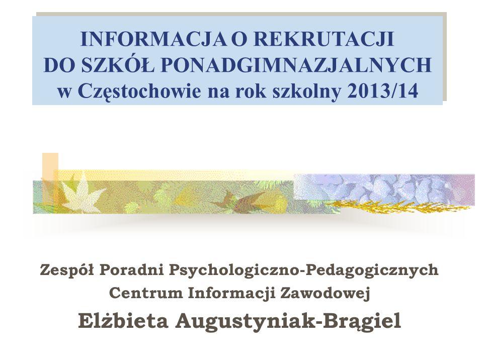 Zespół Poradni Psychologiczno-Pedagogicznych Centrum Informacji Zawodowej Elżbieta Augustyniak-Brągiel INFORMACJA O REKRUTACJI DO SZKÓŁ PONADGIMNAZJAL