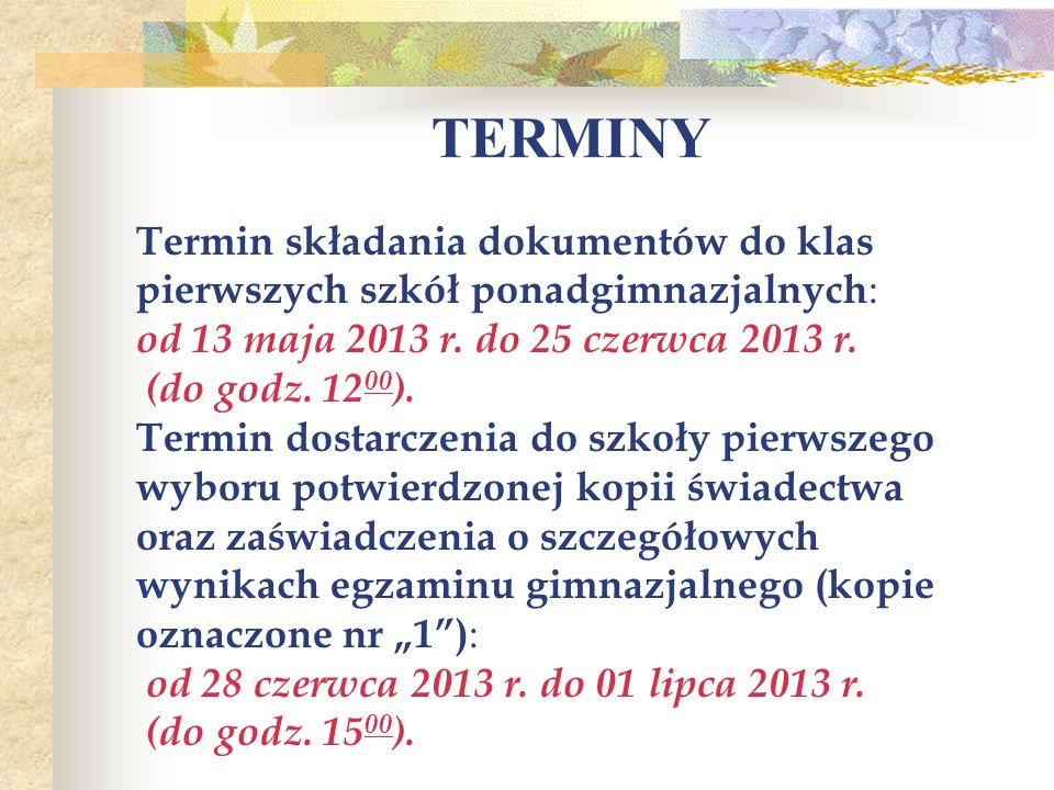 TERMINY Termin składania dokumentów do klas pierwszych szkół ponadgimnazjalnych : od 13 maja 2013 r. do 25 czerwca 2013 r. (do godz. 12 00 ). Termin d