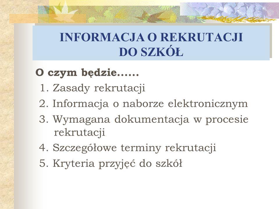 O czym będzie...... 1. Zasady rekrutacji 2. Informacja o naborze elektronicznym 3. Wymagana dokumentacja w procesie rekrutacji 4. Szczegółowe terminy