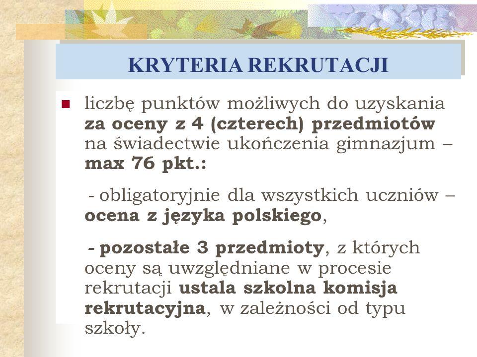 KRYTERIA REKRUTACJI liczbę punktów możliwych do uzyskania za oceny z 4 (czterech) przedmiotów na świadectwie ukończenia gimnazjum – max 76 pkt.: - obl