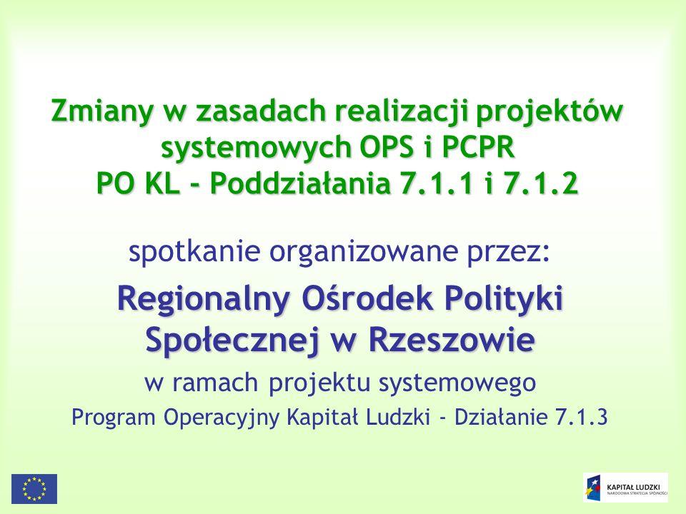 1 Zmiany w zasadach realizacji projektów systemowych OPS i PCPR PO KL - Poddziałania 7.1.1 i 7.1.2 spotkanie organizowane przez: Regionalny Ośrodek Po