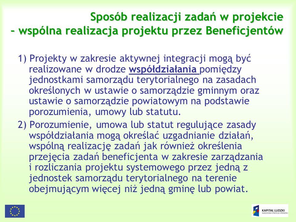 10 Sposób realizacji zadań w projekcie – wspólna realizacja projektu przez Beneficjentów 1) Projekty w zakresie aktywnej integracji mogą być realizowa