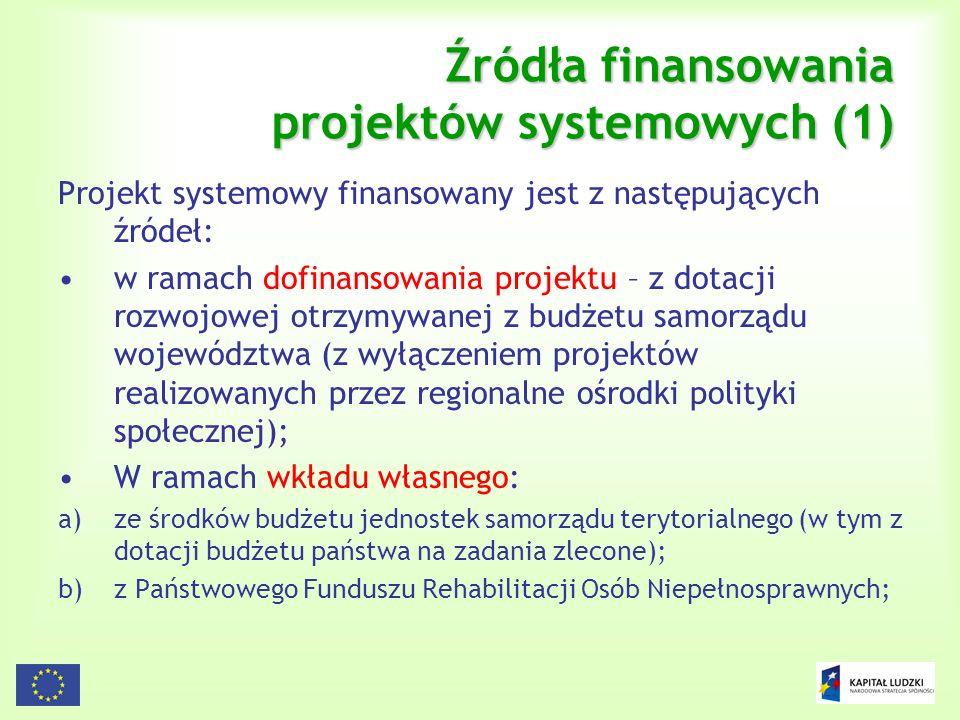 104 Źródła finansowania projektów systemowych (1) Projekt systemowy finansowany jest z następujących źródeł: w ramach dofinansowania projektu – z dota