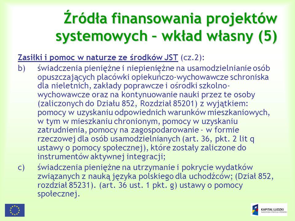 108 Źródła finansowania projektów systemowych – wkład własny (5) Zasiłki i pomoc w naturze ze środków JST (cz.2): b)świadczenia pieniężne i niepienięż