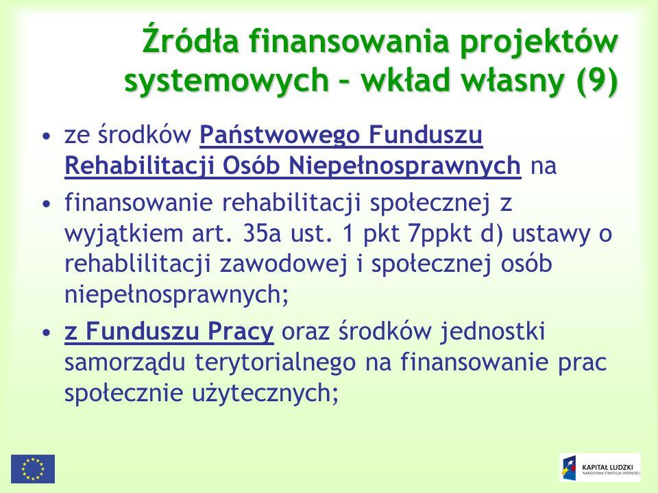 112 Źródła finansowania projektów systemowych – wkład własny (9) ze środków Państwowego Funduszu Rehabilitacji Osób Niepełnosprawnych na finansowanie