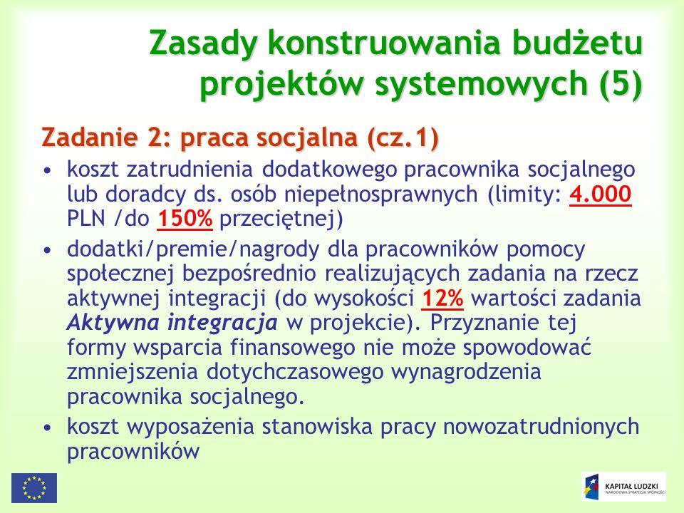118 Zasady konstruowania budżetu projektów systemowych (5) Zadanie 2: praca socjalna (cz.1) koszt zatrudnienia dodatkowego pracownika socjalnego lub d