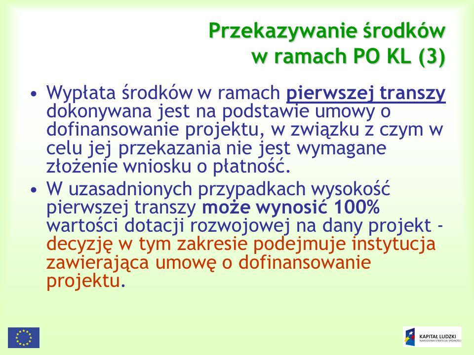 131 Przekazywanie środków w ramach PO KL (3) Wypłata środków w ramach pierwszej transzy dokonywana jest na podstawie umowy o dofinansowanie projektu,