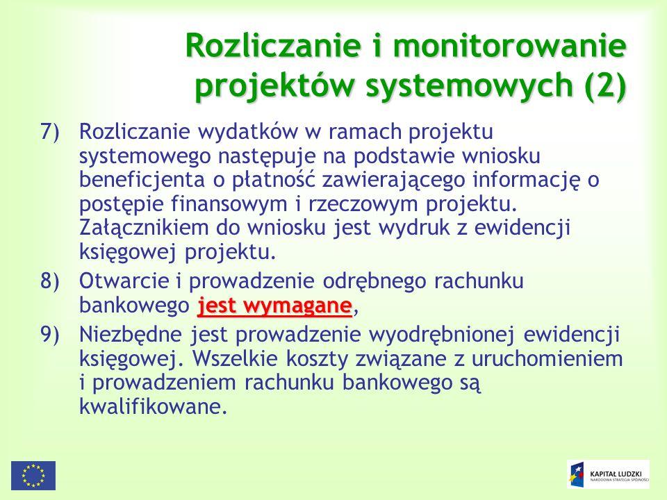 136 Rozliczanie i monitorowanie projektów systemowych (2) 7)Rozliczanie wydatków w ramach projektu systemowego następuje na podstawie wniosku beneficj