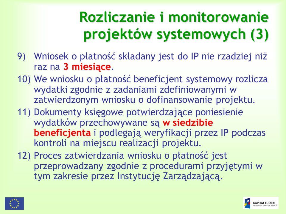 137 Rozliczanie i monitorowanie projektów systemowych (3) 3 miesiące 9)Wniosek o płatność składany jest do IP nie rzadziej niż raz na 3 miesiące. 10)W