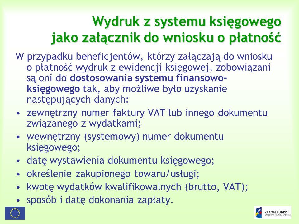 147 Wydruk z systemu księgowego jako załącznik do wniosku o płatność W przypadku beneficjentów, którzy załączają do wniosku o płatność wydruk z ewiden