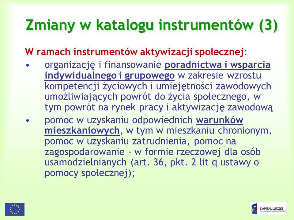15 Zmiany w katalogu instrumentów (3) W ramach instrumentów aktywizacji społecznej: organizację i finansowanie poradnictwa i wsparcia indywidualnego i