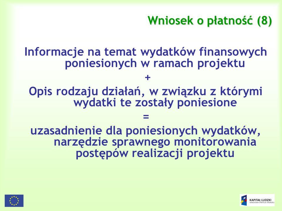 154 Wniosek o płatność (8) Informacje na temat wydatków finansowych poniesionych w ramach projektu + Opis rodzaju działań, w związku z którymi wydatki