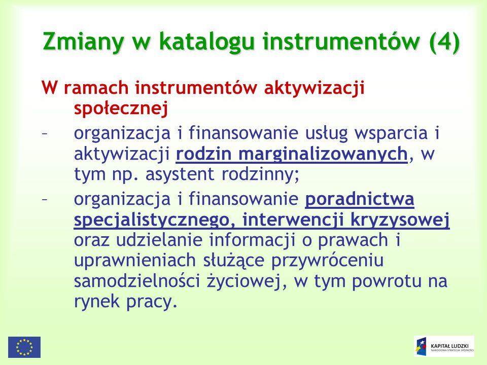 16 Zmiany w katalogu instrumentów (4) W ramach instrumentów aktywizacji społecznej –organizacja i finansowanie usług wsparcia i aktywizacji rodzin mar