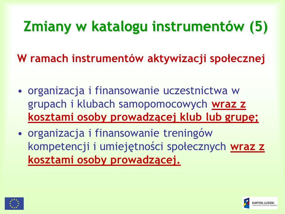 17 Zmiany w katalogu instrumentów (5) W ramach instrumentów aktywizacji społecznej organizacja i finansowanie uczestnictwa w grupach i klubach samopom
